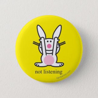 Not Listening 6 Cm Round Badge
