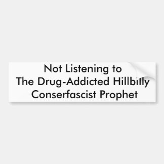 Not Listening to The Drug-Addicted Hillbilly Co... Bumper Sticker