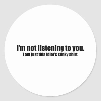 not-listening-to-you.png round stickers