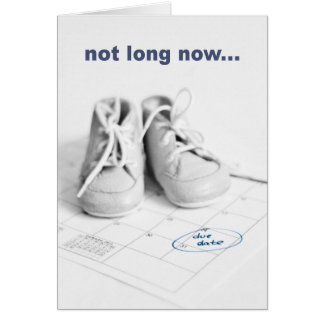 Not long now - baby greeting card