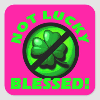 Not Lucky - Blessed! Square Sticker