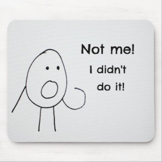 Not Me, I didn't do it! Mouse Pad