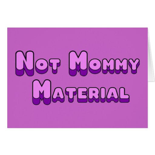 Not Mommy Material Card
