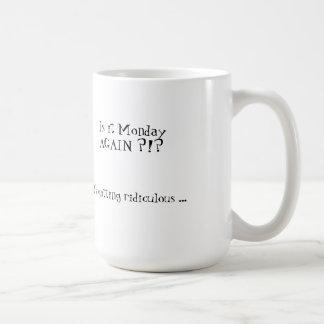 NOT MONDAY AGAIN! MUG