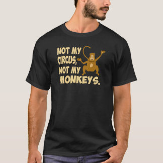 Not My Circus (dark) T-Shirt