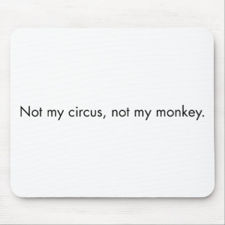Not my circus. Not my monkey. Mouse Pad