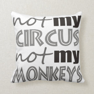 Not My Circus Not My Monkeys Cushion