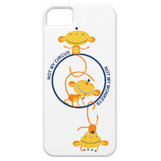 not my circus, not my monkeys! iPhone 5 case