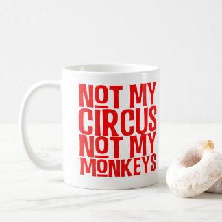 Not My Circus Not My Monkeys Mug