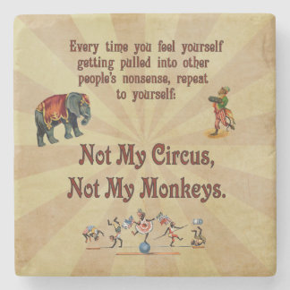 Not My Circus, Not My Monkeys Stone Coaster