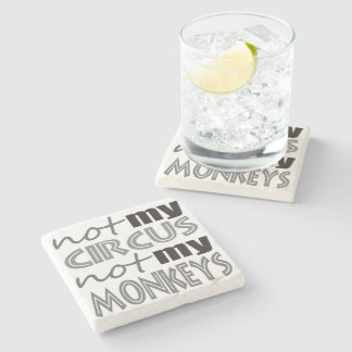 Not My Circus Not My Monkeys Stone Coaster