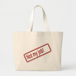 Not My Job Large Tote Bag