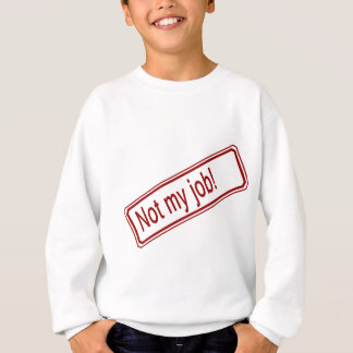 Not My Job Sweatshirt