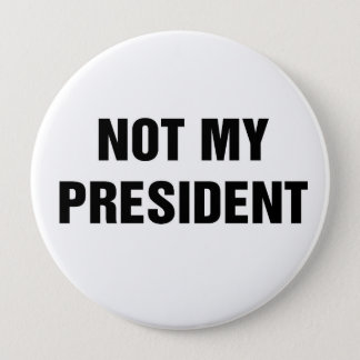 Not My President 10 Cm Round Badge