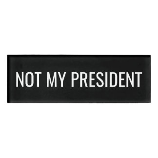 Not My President - Anti Donald Trump Name Tag