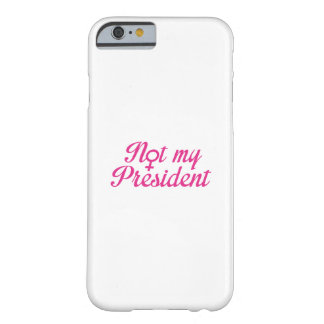 Not My President Barely There iPhone 6 Case