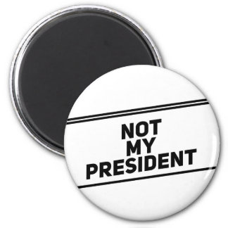 Not My President Black Text Protest Magnet