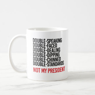 NOT MY PRESIDENT - DOUBLE FACED - COFFEE MUG
