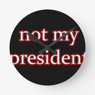 not my president round clock