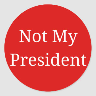 Not My President Round Sticker