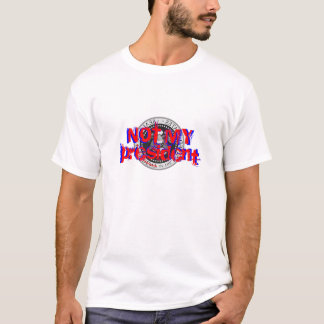 NOT MY president - shirt