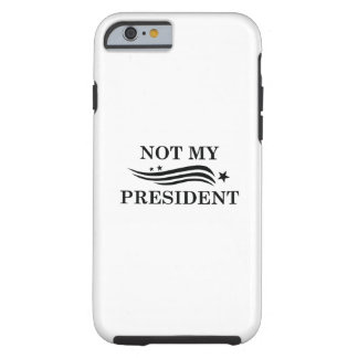 Not My President Tough iPhone 6 Case