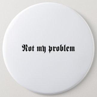 Not My Problem 6 Cm Round Badge