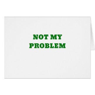 Not My Problem Card