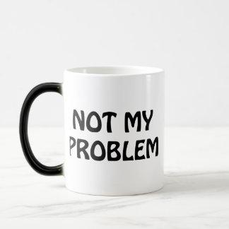 Not My Problem Morphing Mug