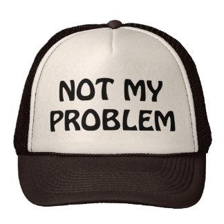 Not My Problem Trucker Hats