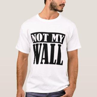 Not My Wall - Anti-Trump Wall T-Shirt