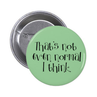 Not Normal Pinback Button