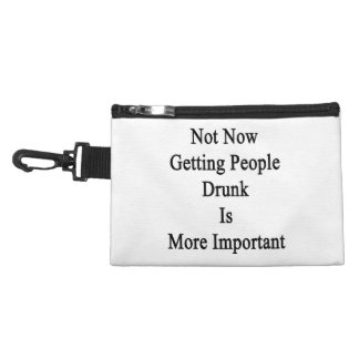 Not Now Getting People Drunk Is More Important Accessories Bag