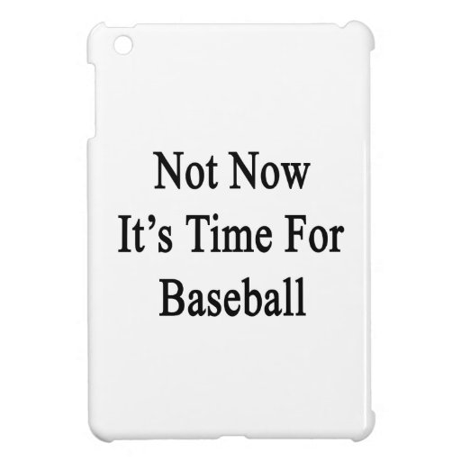 Not Now It's Time For Baseball Case For The iPad Mini