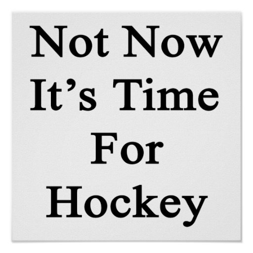 Not Now It's Time For Hockey Poster