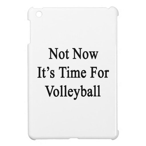 Not Now It's Time For Volleyball iPad Mini Cover