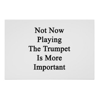 Not Now Playing The Trumpet Is More Important Poster