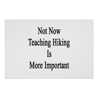 Not Now Teaching Hiking Is More Important Poster