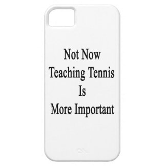 Not Now Teaching Tennis Is More Important Cover For iPhone 5/5S