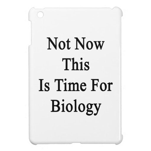 Not Now This Is Time For Biology. iPad Mini Cover