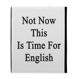 Not Now This Is Time For English iPad Case
