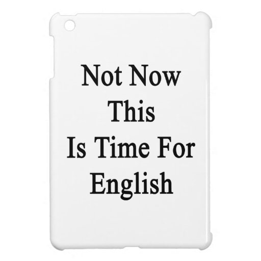 Not Now This Is Time For English iPad Mini Cover