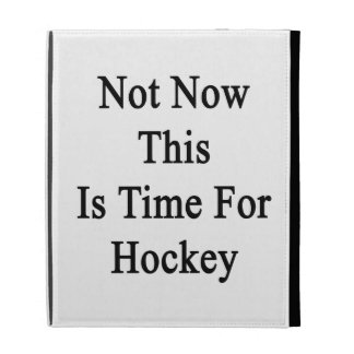 Not Now This Is Time For Hockey iPad Folio Cover