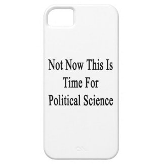 Not Now This Is Time For Political Science iPhone 5 Cover