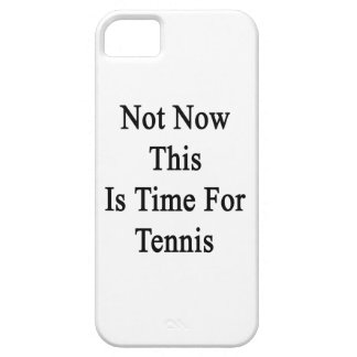 Not Now This Is Time For Tennis iPhone 5 Case