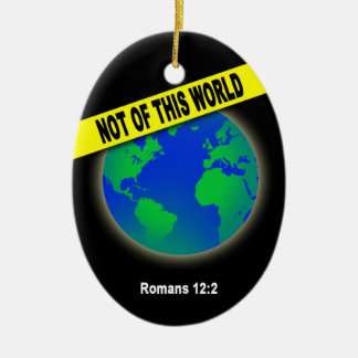 Not of this World - Romans Christian Bible Verse Ceramic Oval Decoration