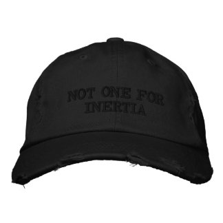 NOT ONE FOR INERTIA EMBROIDERED HAT