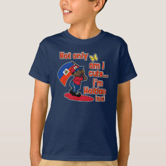 Not only am I cute I'm Haitian too! T-Shirt
