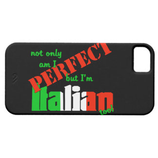 Not Only Am I Perfect But I am Italian Too iPhone 5 Covers