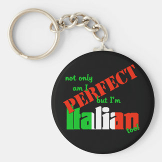 Not Only Am I Perfect But I m Italian Too Keychain